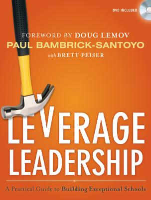 Leverage Leadership: A Practical Guide to Building Exceptional Schools - Bambrick-Santoyo, Paul, and Lemov, Doug (Foreword by), and Peiser, Brett