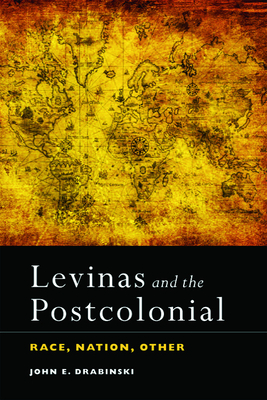 Levinas and the Postcolonial: Race, Nation, Other - Drabinski, John E
