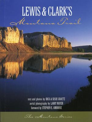 Lewis and Clark's Montana Trail - Graetz, Rick, and Graetz, Susie B, and Mayer, Larry (Foreword by)
