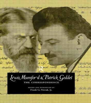 Lewis Mumford and Patrick Geddes: The Correspondence - Novak, Frank G, Jr. (Editor)