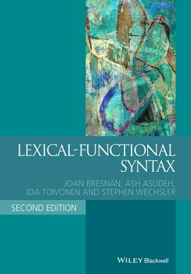 Lexical Functional Syntax - Bresnan, Joan W., and Asudeh, Ash, and Toivonen, Ida