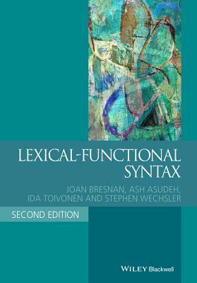 Lexical-Functional Syntax - Bresnan, Joan, and Asudeh, Ash, and Toivonen, Ida