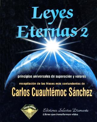 Leyes Eternas 2: Principios Universales de Superacion y Valores - Sanchez, Carlos Cuauhtemoc