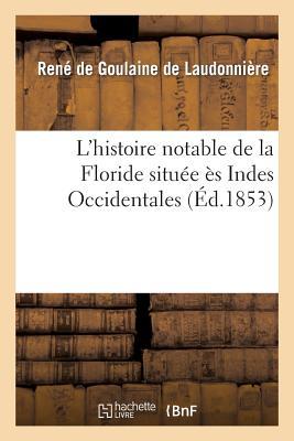 L'Histoire Notable de la Floride Situee Es Indes Occidentales - Sans Auteur