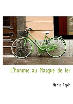 L'Homme Au Masque de Fer - Topin, Marius Jean Francois