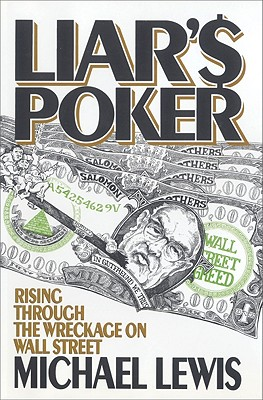 Liar's Poker: Rising Through the Wreckage on Wall Street - Lewis, Michael