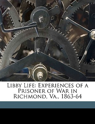 Libby Life Experiences of a Prisoner of War in Richmond, Va., 1863-64 - Cavada, F F