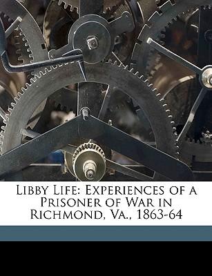 Libby Life Experiences of a Prisoner of War in Richmond, Va., 1863-64 - Cavada, F F