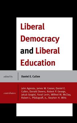 Liberal Democracy and Liberal Education - Cullen, Daniel E. (Editor)