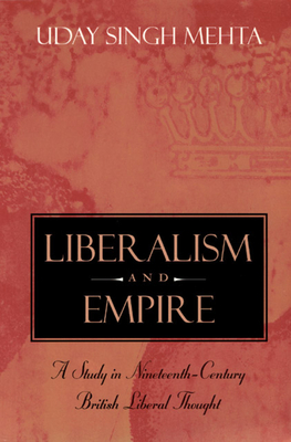 Liberalism and Empire: A Study in Nineteenth-Century British Liberal Thought - Mehta, Uday Singh