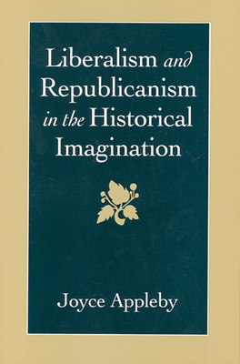 Liberalism and Republicanism in the Historical Imagination - Appleby, Joyce