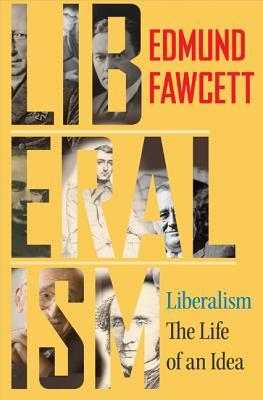 Liberalism: The Life of an Idea - Fawcett, Edmund (Preface by)