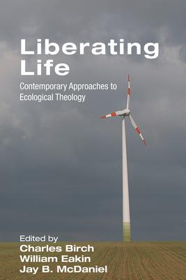 Liberating Life - Birch, Charles (Editor), and Eakin, William (Editor), and McDaniel, Jay B (Editor)