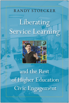 Liberating Service Learning: And the Rest of Higher Education Civic Engagement - Stoecker, Randy, Dr.
