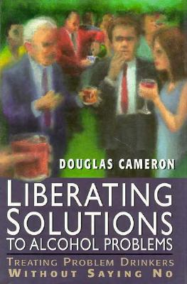 Liberating Solutions to Alcoho - Cameron, Douglas