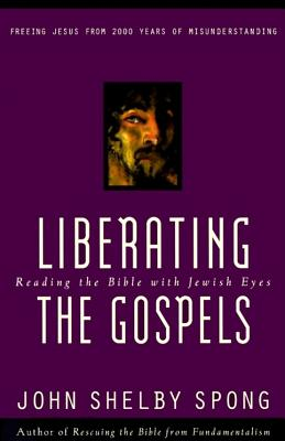 Liberating the Gospels: Reading the Bible with Jewish Eyes - Spong, John Shelby, Right Reverend
