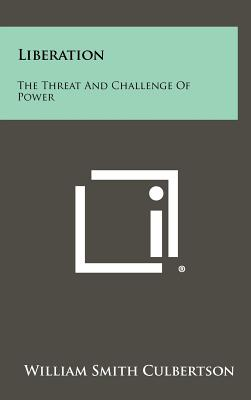 Liberation: The Threat and Challenge of Power - Culbertson, William Smith