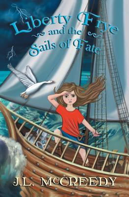Liberty Frye and the Sails of Fate - McCreedy, J L