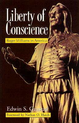 Liberty of Conscience: Roger Williams in America - Gaustad, Edwin S