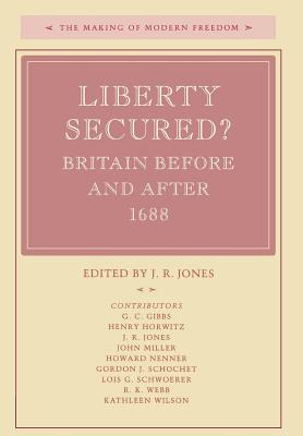 Liberty Secured?: Britain Before and After 1688 - Jones, J (Editor), and J, Jones (Editor)