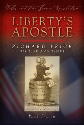 Liberty's Apostle - Richard Price, His Life and Times - Frame, Paul
