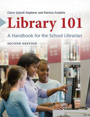 Library 101: A Handbook for the School Librarian - Stephens, Claire Gatrell, and Franklin, Patricia