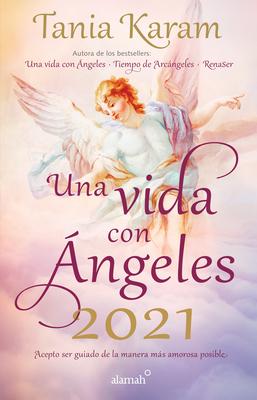 Libro Agenda. Una Vida Con ?ngeles 2021: Realiza Tus Sue±os Con Estos Mensajes de Luz Y Esperanza / A Life with Angels 2021 Agenda - Karam, Tania