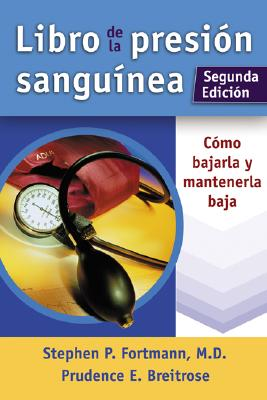 Libro de La Presion Sanguinea: Como Bajarla y Mantenerla Baja - Fortmann, Stephen P, M.D., and Breitrose, Prudence E