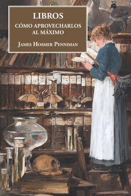 Libros: C?mo aprovecharlos al mßximo - Rodr?guez Pastor, Antonio (Translated by), and Penniman, James Hosmer