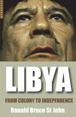 Libya: From Colony to Independence - St John, Ronald Bruce