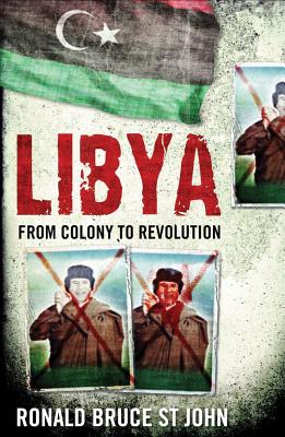 Libya: From Colony to Revolution - St. John, Ronald Bruce