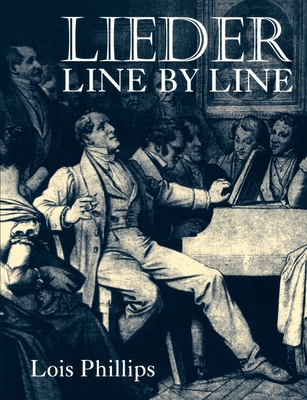 Lieder Line by Line: And Word for Word - Phillips, Katharine A, MD, and Phillips, Lois