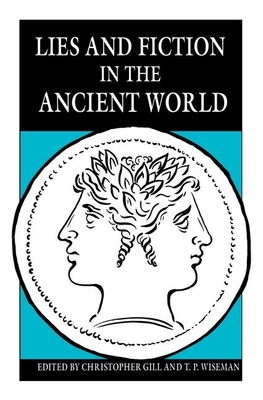 Lies and Fiction in the Ancient World - Gill, Christopher (Editor), and Wiseman, T P (Editor)