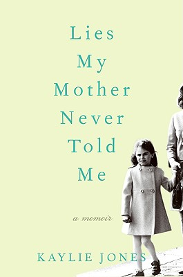 Lies My Mother Never Told Me: A Memoir - Jones, Kaylie