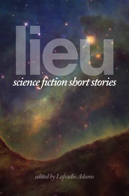 Lieu: Science Fiction Short Stories - Various, and Adams, Lafcadio (Compiled by)