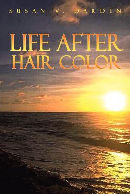 Life After Hair Color - Darden, Susan V