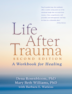 Life After Trauma: A Workbook for Healing - Rosenbloom, Dena, PhD, and Williams, Mary Beth, PhD, Lcsw, Cts, and Watkins, Barbara E (Contributions by)