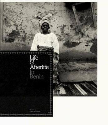 Life & Afterlife in Benin - Enwezor, Okwui, and Van Gelder, Alex