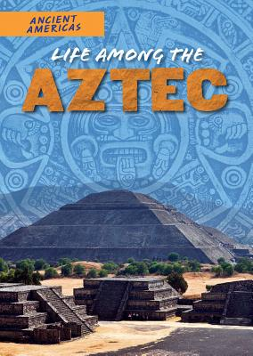 Life Among the Aztec - Stuckey, Rachel