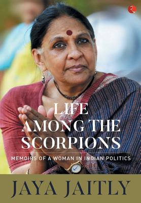 LIFE AMONG THE SCORPIONS: Memoirs of a Woman in Indian Politics - Jaitly, Jaya