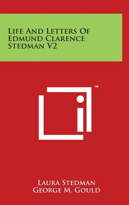 Life and Letters of Edmund Clarence Stedman V2 - Stedman, Laura, and Gould, George M