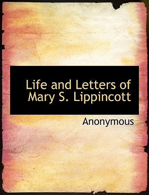 Life and Letters of Mary S. Lippincott - Anonymous