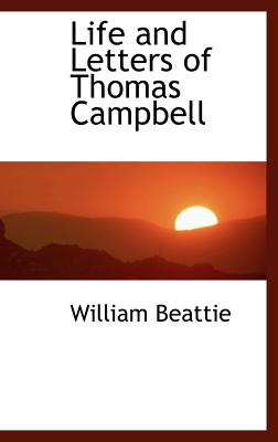 Life and Letters of Thomas Campbell - Beattie, William