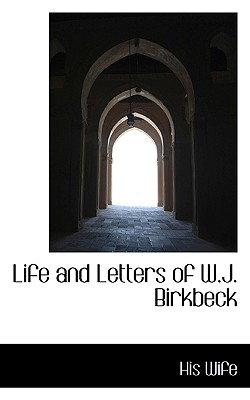 Life and Letters of W.J. Birkbeck - Wife, His