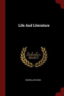 Life and Literature - Hearn, Lafcadio