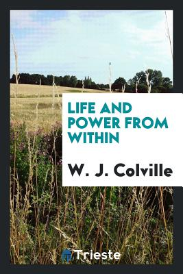 Life and Power from Within - Colville, W J