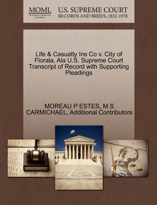 Life & Casualty Ins Co V. City of Florala, ALA U.S. Supreme Court Transcript of Record with Supporting Pleadings - Estes, Moreau P, and Carmichael, M S, and Additional Contributors