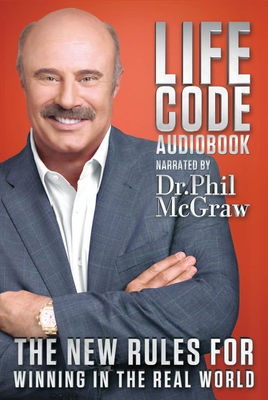 Life Code: The New Rules for Winning in the Real World - McGraw, Phillip C, Ph.D.