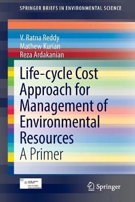 Life-cycle Cost Approach for Management of Environmental Resources: A Primer - Reddy, V. Ratna, and Kurian, Mathew, and Ardakanian, Reza