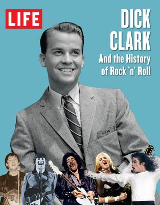 Life Dick Clark and the History of Rock 'n' Roll - Editors of Life